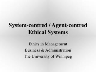 System-centred / Agent-centred Ethical Systems