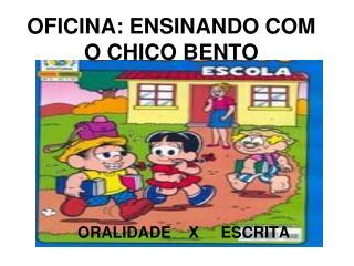 OFICINA: ENSINANDO COM O CHICO BENTO