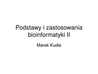 Podstawy i zastosowania bioinformatyki II