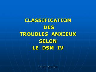 CLASSIFICATION  DES  TROUBLES  ANXIEUX  SELON  LE  DSM  IV