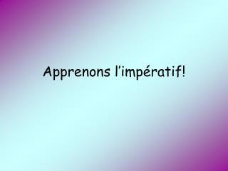 Apprenons l�imp�ratif!