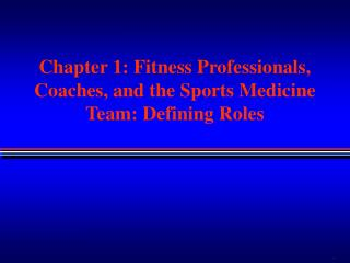 Chapter 1: Fitness Professionals, Coaches, and the Sports Medicine Team: Defining Roles