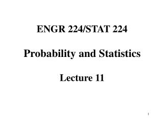 ENGR 224/STAT 224  Probability and Statistics Lecture 11