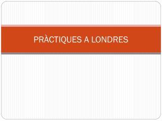 PRÀCTIQUES A LONDRES