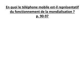 En quoi le téléphone mobile est-il représentatif du fonctionnement de la mondialisation ?