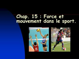 Chap. 15: Force et mouvement dans le sport.