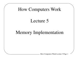 How Computers Work Lecture 5 Memory Implementation