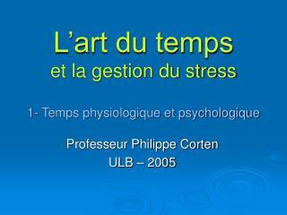 L'art du temps et la gestion du stress 1- Temps physiologique et psychologique