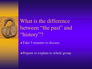 What is the difference between �the past� and �history�?