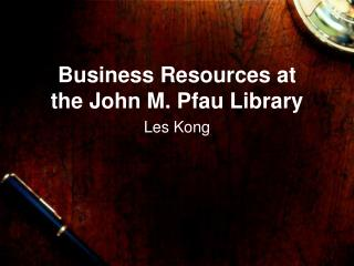 Business Resources at the John M. Pfau Library