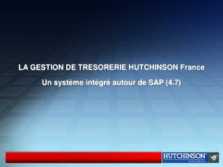 LA GESTION DE TRESORERIE HUTCHINSON France Un syst�me int�gr� autour de SAP (4.7)