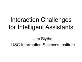 Interaction Challenges  for Intelligent Assistants