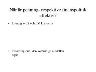 N�r �r penning- respektive finanspolitik effektiv?