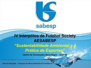 """IV Interpólos de Futebol Society AESABESP  """"Sustentabilidade Ambiental e a  Prática de Esportes"""""""