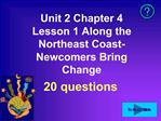 Unit 2 Chapter 4 Lesson 1 Along the Northeast Coast-Newcomers Bring Change
