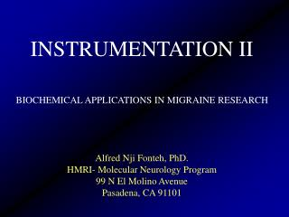 INSTRUMENTATION II BIOCHEMICAL APPLICATIONS IN MIGRAINE RESEARCH Alfred Nji Fonteh, PhD.