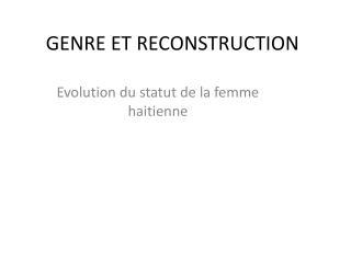 GENRE ET RECONSTRUCTION