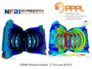 KDEMO Structural Analysis   P. Titus June 26 2013