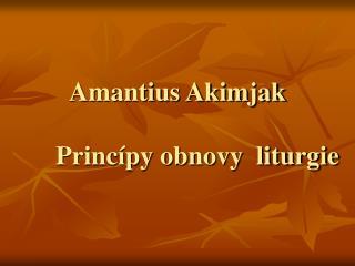 Amantius Akimjak Princípy obnovy  liturgie