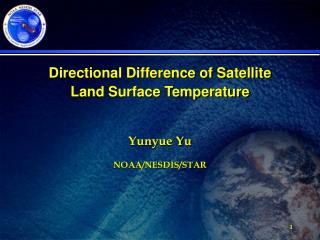 Directional Difference of Satellite  Land Surface Temperature Yunyue Yu NOAA/NESDIS/STAR