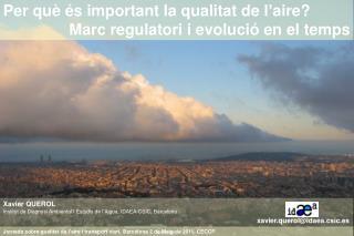 Xavier QUEROL Institut de Diagnosi Ambiental I Estudis de l'Aigua, IDAEA-CSIC, Barcelona