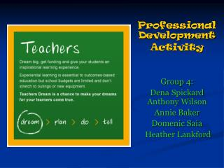 Professional Development Activity Group 4: Dena  Spickard  Anthony Wilson Annie Baker Domenic Saia