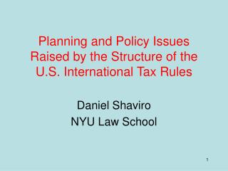 Planning and Policy Issues Raised by the Structure of the U.S. International Tax Rules