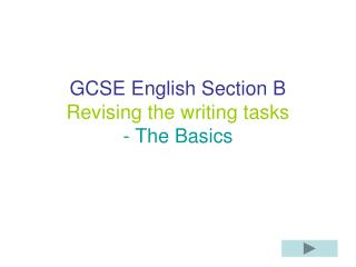 GCSE English Section B Revising the writing tasks - The Basics