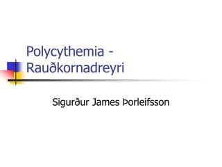 Polycythemia - Rauðkornadreyri