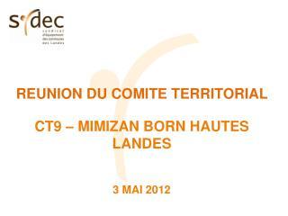 REUNION DU COMITE TERRITORIAL  CT9 – MIMIZAN BORN HAUTES LANDES 3 MAI 2012