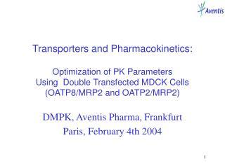 DMPK, Aventis Pharma, Frankfurt Paris, February 4th 2004