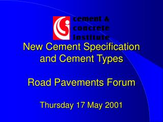 New Cement Specification and Cement Types Road Pavements Forum  Thursday 17 May 2001