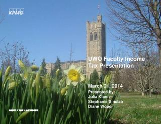 UWO Faculty Income Tax Presentation Presented by: Julia Klann Stephanie Sinclair Diane Wood