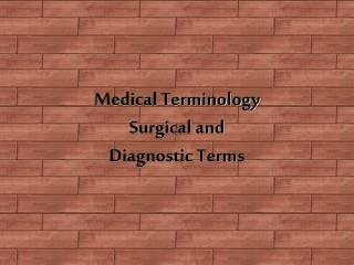 Medical Terminology Surgical and  Diagnostic Terms