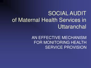 SOCIAL AUDIT of Maternal Health Services in Uttaranchal
