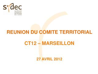 REUNION DU COMITE TERRITORIAL  CT12 – MARSEILLON 27 AVRIL 2012
