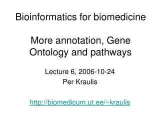 Bioinformatics for biomedicine More annotation, Gene Ontology and pathways