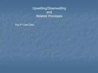 Upwelling/Downwelling and Related Processes