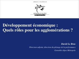 Développement économique :  Quels rôles pour les agglomérations ? David Le Bras