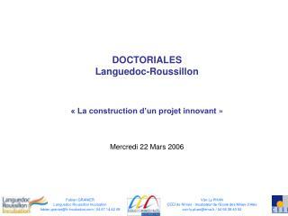 DOCTORIALES  Languedoc-Roussillon � La construction d�un projet innovant�� Mercredi 22 Mars 2006