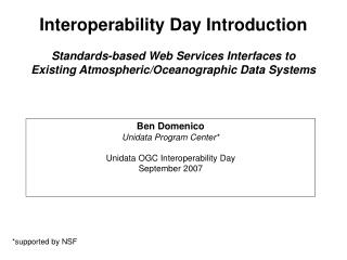 Ben Domenico Unidata Program Center* Unidata OGC Interoperability Day  September 2007