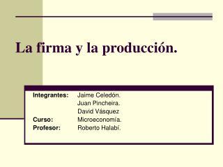 La firma y la producción.
