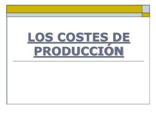LOS COSTES DE PRODUCCIÓN