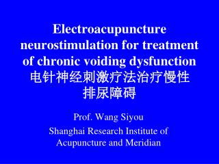 Electroacupuncture neurostimulation for treatment of chronic voiding dysfunction 电针神经刺激疗法治疗慢性 排尿障碍