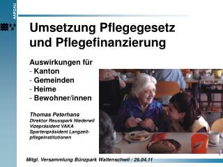 Umsetzung Pflegegesetz und Pflegefinanzierung Auswirkungen für  Kanton    Gemeinden  Heime