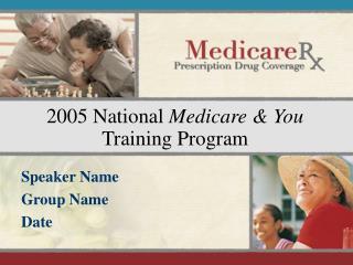2005 National  Medicare & You  Training Program