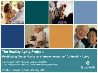 "The Healthy Aging Project: Positioning Group Health as a ""trusted resource"" for Healthy Aging"
