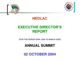 NEDLAC EXECUTIVE DIRECTOR'S REPORT ( FOR THE PERIOD APRIL 2003 TO MARCH 2004 ) ANNUAL SUMMIT