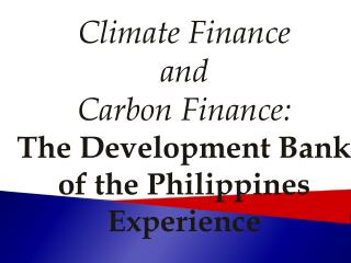 Climate Finance and Carbon Finance: The Development Bank of the Philippines Experience