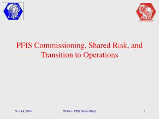 PFIS Commissioning, Shared Risk, and Transition to Operations